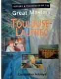 Toulouse-Lautrec - History and Techniques of the Great Masters