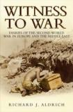 Witness To War - Diaries Of The Second World War In Europe And The Middle East