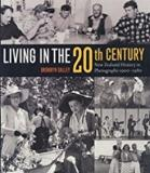 Living in the 20th Century: New Zealand History in Photographs, 1900-1980