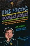 The Frood: The Authorised and Very Official History of Douglas Adams and the Hitchhiker's Guide to the Galaxy