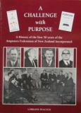 A Challenge with Purpose: A History of the First 50 Years of the Amputees Federation of New Zealand Incorporated