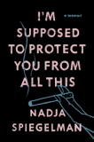 I'm Supposed to Protect You From All This - A Memoir