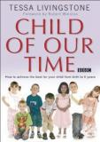 Child of Our Time: How to Achieve the Best for Your Child from Conception to 5 Years