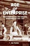 Age of Enterprise: Rediscovering the New Zealand Entrepreneur, 1880-1910