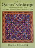 The Quilters' Kaleidoscope - How to Design and Create Invididual Interpretations of Favourite Quilts