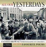 All Our Yesterdays - Father Browne's Photographs of Children and Their Favourite Poems