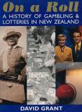 On a Roll - A History of Gambling And Lotteries in New Zealand