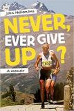 Never, Ever Give Up? A Memoir