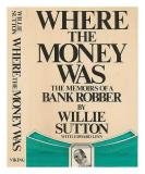 Where the Money Was - The Memoir of a Bank Robber