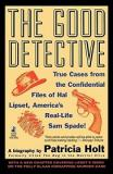 The Good Detective - True Cases from the Confidential Files of Hal Lipset, America's Real-Life Sam Spade!