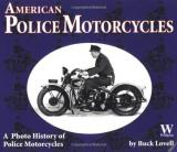 American Police Motorcycles - A Photo History of Police Motorcycles