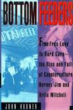 Bottom Feeders - From Free Love to Hard Core: the Rise and Fall of Counter-Culture Gurus Jim and Artie Mitchell