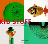 Kid Stuff - Great Toys from Our Childhood