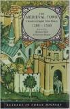 The Medieval Town: A Reader in English Urban History, 1200-1540