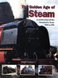 The Golden Age of Steam -  Celebration of the Locomotive from 1830 to 1950