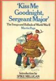 Kiss Me Goodnight, Sergeant Major: The Songs and Ballads of World War II