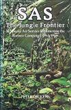 S.A.S. The Jungle Frontier - 22 Special Air Service Regiment in the Borneo Campaign, 1963-66
