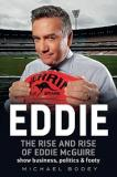 Eddie: The Rise and Rise of Eddie McGuire - Show Business, Politics and Footy