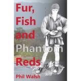 Fur, Fish and Phantom Reds