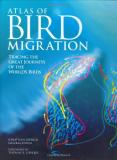 Atlas of Bird Migration - Tracing the Journeys of the World's Birds
