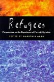 Refugees - Perspectives on the Experience of Forced Migration