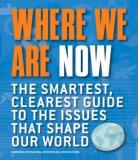 Where We Are Now - The Smartest, Clearest Guide to the Issues That Shape Our World