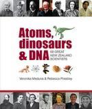 Atoms, Dinosaurs & DNA: 68 Great NZ Scientists