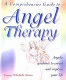 A Comprehensive Guide to Angel Therapy - Angelic Guidance to Enrich and Improve Your Life