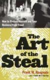 The Art of the Steal - How to Protect Yourself and Your Business from Fraud