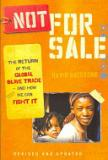 Not for Sale - The Return of the Global Slave Trade and How We Can Fight it