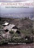 Pilgrimage to Chajul - Tales from Guatemala