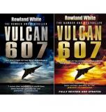 Vulcan 607 - The Epic Story of the Most Remarkable British Air Attack since the Second World War
