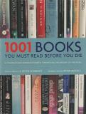 1001 Books You Must Read Before You Die - A Comprehensive Reference Source Chronicling the History of the Novel