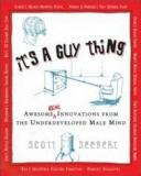 It's a Guy Thing - Awesome, Real Innovations from the Underdeveloped Male Mind