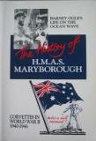 The  History of H.M.A.S. Maryborough - Barnet Ogle's Life on the Ocean Wave - Corvettes in World War II 1940-1946