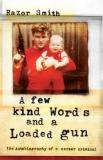 A Few Kind Words and a Loaded Gun - The Autobiography of a Career Criminal