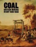 Coal - British Mining in Art 1680-1980