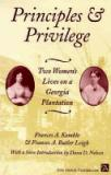 Principles and Privilege - Two Women's Lives on a Georgia Plantation