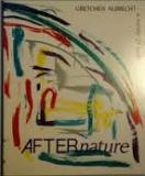 After Nature - Gretchen Albrecht - A Survey - 23 Years