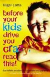 Before Your Kids Drive You Crazy, Read This! - Battlefield Wisdom for Stressed Out Parents