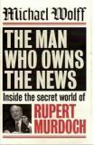The Man Who Owns the News - Inside the Secret World of Rupert Murdoch