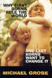 Why First Borns Rule the World and Last Borns Want to Change It
