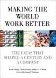 Making the World Work Better - The Ideas That Shaped a Century and a Company