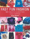 Fast Fun Fashion - 101 ways to customize your clothes