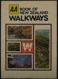 AA Book of New Zealand Walkways - A Guide to the Walkways Administered by the New Zealand Walkway Commission