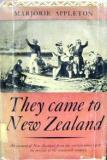 They Came to New Zealand - An Account of New Zealand from the Earliest Times up to The Middle of the 19th Century