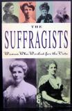 The Suffragists - Women Who Worked for the Vote - Essays from the Dictionary of New Zealand Biography