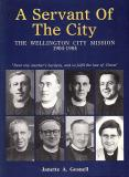 A Servant of the City - The Wellington City Mission 1904 - 1984