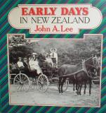 Early Days in New Zealand - John A Lee's Story of Changes in New Zealand Life Since He Was Born