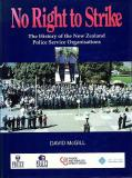 No Right to Strike - The History of the New Zealand Police Service Organisations
